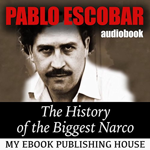 Pablo Escobar: The History of the Biggest Narco audiobook cover art