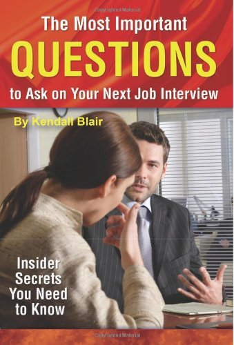 The Most Important Questions to Ask on Your Next Interview: Insider Secrets You Need to Know (English Edition)