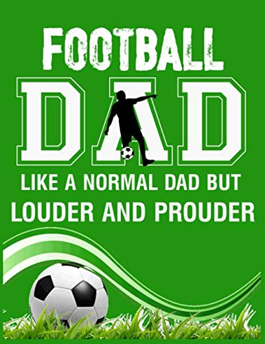 Football Dad Like A Normal Dad But Louder And Prouder: Football Journal, Football Players Notebook Note-Taking Planner Book, Present, Gift For Coach Player