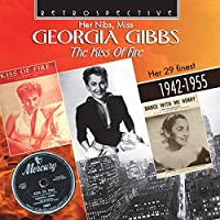 Her Nibs. Miss Georgia Gibbs: The Kiss Of Fire (Her 29 Finest 1942-1955)