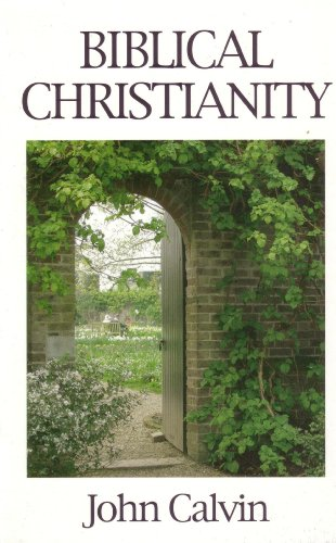 Biblical Christianity: The Institutes of the Christian Religion