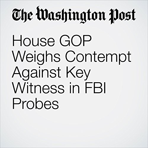 House GOP Weighs Contempt Against Key Witness in FBI Probes copertina
