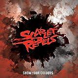 Songtexte von Scarlet Rebels - Show Your Colours
