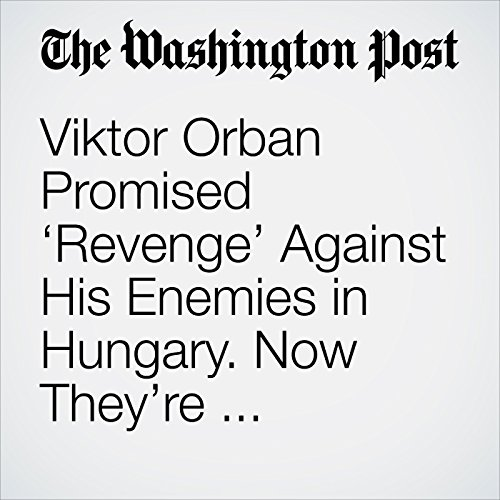 Viktor Orban Promised 'Revenge' Against His Enemies in Hungary. Now They're Preparing for It. copertina