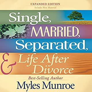 Single, Married, Separated and Life after Divorce                   By:                                                                                                                                 Myles Munroe                               Narrated by:                                                                                                                                 Greg Lengacher                      Length: 3 hrs and 46 mins     127 ratings     Overall 4.7