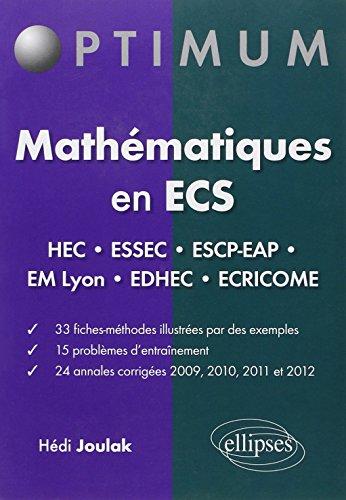 Mathématiques en ECS : HEC ESSEC ESCP-EAP EM-Lyon EDHEC Ecricome 33 Fiches 15 Problèmes 24 Annales Corrigés 2009-2012