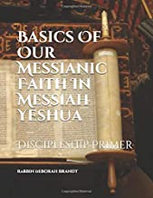 Basics of Our Messianic Faith In Messiah Yeshua: Discipleship Primer