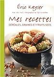 Mes recettes - Céréales, graines et fruits secs