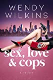 Sex, Love & Cops: A Memoir