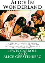 """Alice In Wonderland: A Dramatization of Lewis Carroll's """"Alice's Adventures in Wonderland"""" and """"Through the Looking Glass"""""""