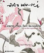 L'encre, l'eau, l'air, la couleur - Encres de Chine et aquarelles 1954-2007 de Wou-Ki Zao