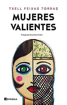 Mujeres valientes: Prólogo de Rosa María Calaf (PENINSULA) (Spanish Edition) par [Txell Feixas Torras, Ana Camallonga]