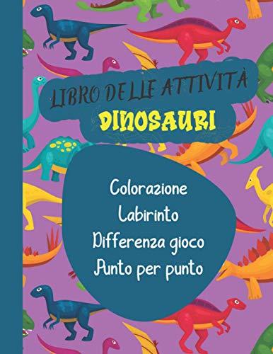 Libro delle attività Dinosauri: Attività libro da colorare, disegno, differenze, punto per punto, labirinto...