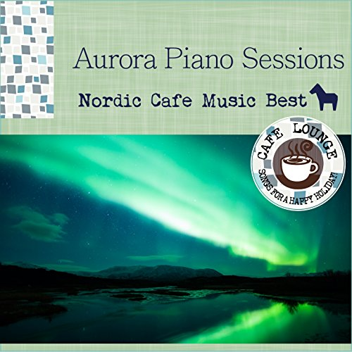 The Best of Nordic Popular Lounge Music - Aurora, Piano Covers