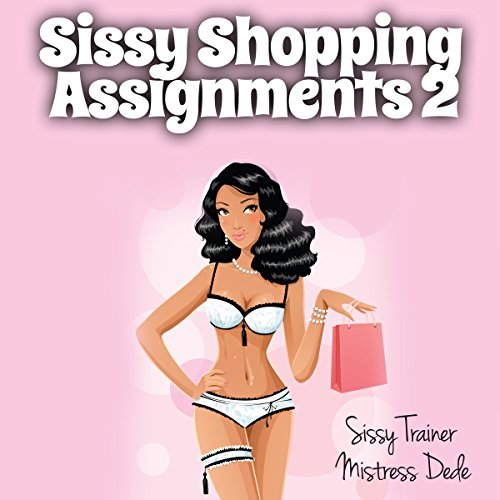 Sissy Shopping Assignments 2: Sissy Boy Feminization Training audiobook cover art