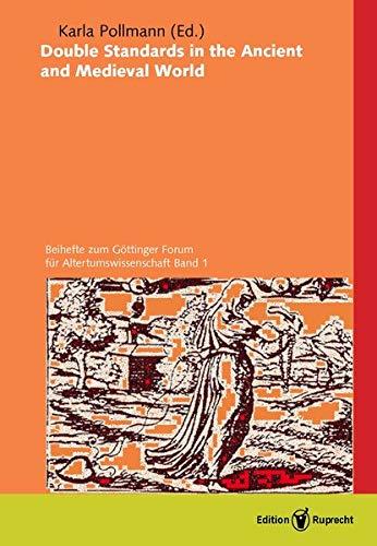 Double standards in the ancient and medieval world (Göttinger Forum für Altertumswissenschaften / Beihefte)