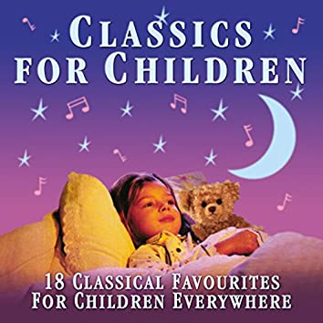 Classics for Children: 18 Classical Favourites for Children Everywhere