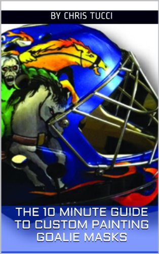 The 10 Minute Guide to Custom Painting Goalie Masks (English Edition)