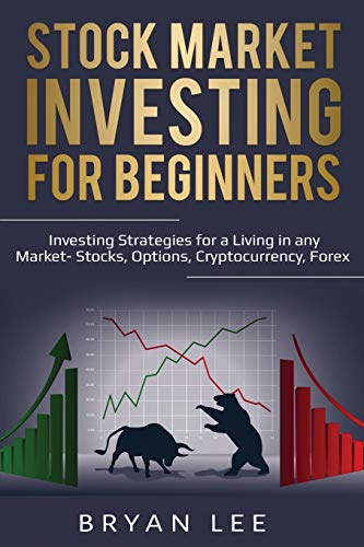 Stock Market Investing for Beginners: Investing Strategies for a Living in any Market- Stocks, Options, Cryptocurrency, Forex