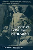 The Books of Ezra and Nehemiah: The New International Commentary on the Old Testament (New International Commentary on the New Testament)