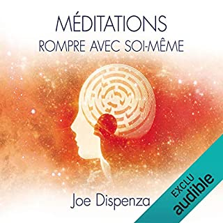 Méditations : Rompre avec soi-même                   De :                                                                                                                                 Joe Dispenza                               Lu par :                                                                                                                                 Tristan Harvey                      Durée : 2 h et 26 min     66 notations     Global 4,5