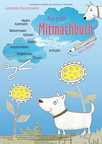 Mein großes Mitmachbuch - Hunde: Malen, Ausmalen, Weitermalen, Rätseln, Vergleichen, Zählen, Kleben, Ausschneiden auf 120g-Fotomatt-Papier. Für Kinder ab 3 Jahren.