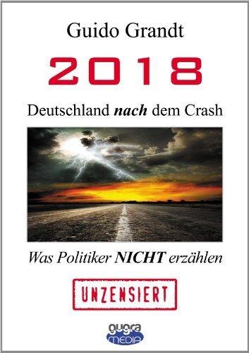 2018 - Deutschland nach dem Crash: Was Politiker nicht erzählen von Grandt, Guido (2013) Broschiert