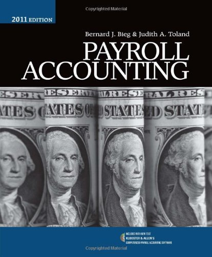 By Bernard J. Bieg, Judith A. Toland: Payroll Accounting 2011 (with Klooster & Allen