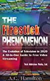 The Firestick Phenomenon: The Evolution of Television in 2020 & All-In-One Guide to Free Video Streaming