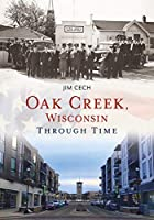 Oak Creek, Wisconsin Through Time (America Through Time)