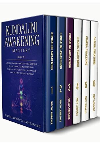 Kundalini Awakening Mastery: 6 Books In 1: Achieve Higher Consciousness & Spiritual Transcendence Using Meditation – Increase Psychic Intuition, Mind Power, Awaken Your Third Eye & Evolve