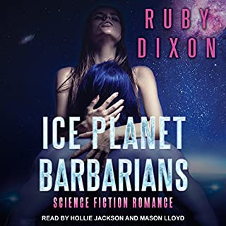 Ice Planet Barbarians                   By:                                                                                                                                 Ruby Dixon                               Narrated by:                                                                                                                                 Hollie Jackson,                                                                                        Mason Lloyd                      Length: 5 hrs and 51 mins     638 ratings     Overall 4.5