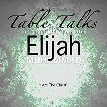 I Am the Christ: Table Talks of the Honorable Elijah Muhammad