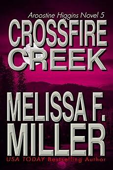 Crossfire Creek (An Aroostine Higgins Novel Book 5) by [Melissa F. Miller]
