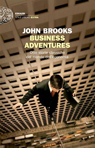 Business Adventures: Otto storie classiche dal mondo dell'economia (Einaudi. Stile libero extra)...