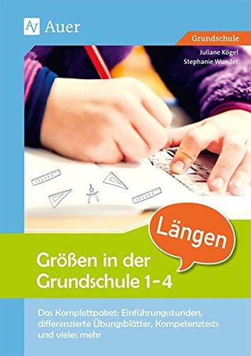 Größen in der Grundschule: Längen 1-4: Das Komplettpaket: Einführungsstunden, differen zierte Übungsblätter, Kompetenztests & vieles meh (1. bis 4. ... (Komplettpakete Größen in der Grundschule)