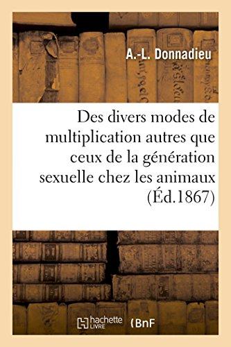 Des divers modes de multiplication autres que ceux de la génération sexuelle chez les animaux PDF Books