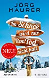Im Schnee wird nur dem Tod nicht kalt: Alpenkrimi (Kommissar Jennerwein ermittelt, Band 11) - Jörg Maurer