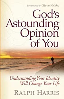 God's Astounding Opinion of You: Understanding Your True Identity Will Change Your Life by [Ralph Harris, Steve McVey]