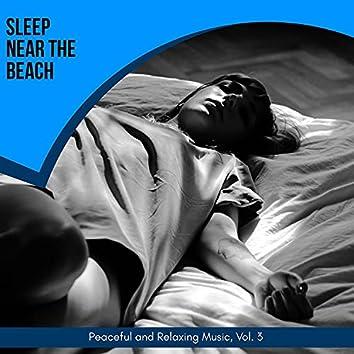 Sleep Near The Beach - Peaceful And Relaxing Music, Vol. 3