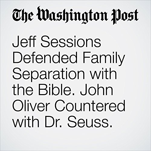 Jeff Sessions Defended Family Separation with the Bible. John Oliver Countered with Dr. Seuss. copertina