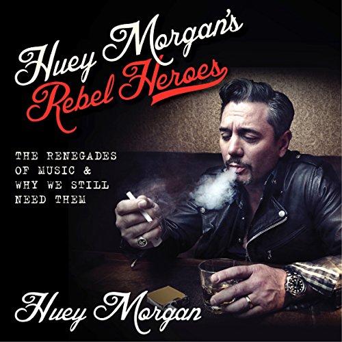 Huey Morgan's Rebel Heroes audiobook cover art