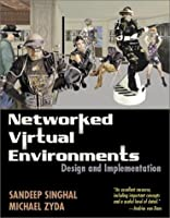 Networked Virtual Environments: Design and Implementation (Siggraph Series)