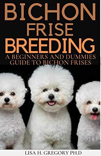 BICHON FRISE BREEDING: A BEGINNERS AND DUMMIES GUIDE TO BICHON FRISES (English Edition)