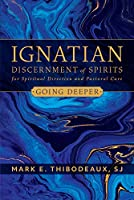 Ignatian Discernment of Spirits for Spiritual Direction and Pastoral Care: Going Deeper