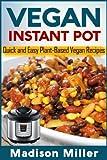 Vegan Instant Pot: Quick and Easy Plant-Based Vegan Recipes