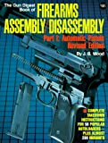 The Gun Digest Book of Firearms Assembly / Disassembly, Part 1: Automatic Pistols (Pt. 1)...