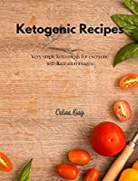 Ketogenic Recipes: Very simple keto meals for everyone with illustration images