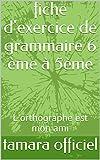 fiche d'exercice de grammaire 6 ème à 5ème: L'orthographe