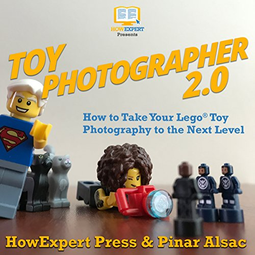 Toy Photographer 2.0: How to Take Your Lego Toy Photography to the Next Level audiobook cover art